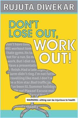 Rujuta Diwekar Don't Lose Out, Work Out!